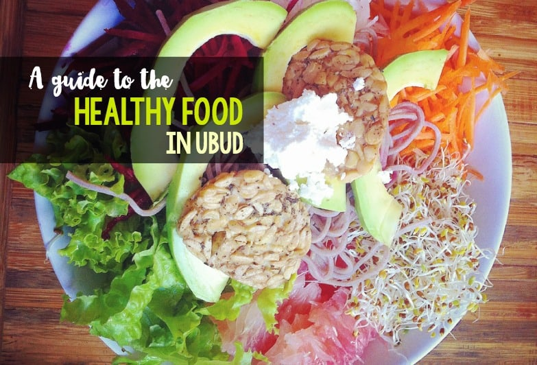 A guide to the healthy food in Ubud, Bali